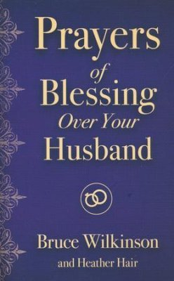 PRAYERS OF BLESSING OVER YOUR HUSBAND :: Prayer Collections