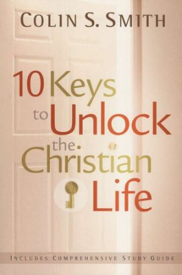 10 KEYS TO UNLOCK THE CHRISTIAN LIFE