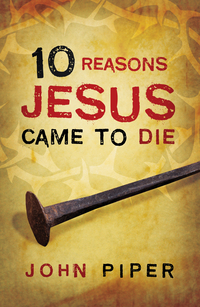 10 REASONS JESUS CAME TO DIE TRACT PACK OF 25