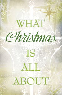 WHAT CHRISTMAS IS ALL ABOUT TRACT PACK OF 25
