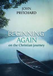 BEGINNING AGAIN ON THE CHRISTIAN JOURNEY