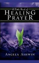 A LITTLE BOOK OF HEALING PRAYER