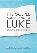 ESV GOSPEL ACCORDING TO LUKE DYSLEXIA FRIENDLY