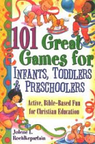101 GREAT GAMES FOR INFANTS TODDLERS AND PRESCHOOLERS