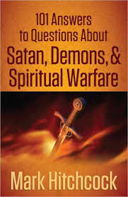 101 ANSWERS TO QUESTIONS ABOUT SATAN DEMONS & SPIRITUAL WARFARE