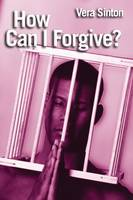 HOW CAN I FORGIVE