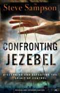 CONFRONTING JEZEBEL : DISCERNING & DEFEATING THE SPIRIT OF CONTROL