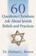 60 QUESTIONS CHRISTIANS ASK ABOUT JEWISH BELIEFS & PRACTICES