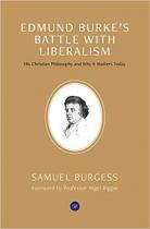 EDMUND BURKES BATTLE WITH LIBERALISM
