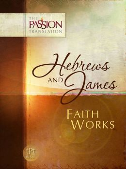 TPT HEBREWS & JAMES FAITH WORKS