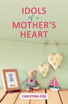 IDOLS OF A MOTHERS HEART