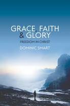 GRACE FAITH AND GLORY