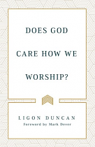 DOES GOD CARE HOW WE WORSHIP