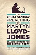 THE CHRIST CENTRED PREACHING OF MARTYN LLOYD-JONES