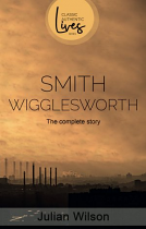 SMITH WIGGLESWORTH THE COMPLETE STORY