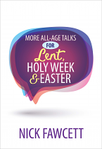MORE ALL AGE TALKS FOR LENT HOLY WEEK & EASTER