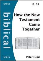 GROVE B 51 HOW THE NEW TESTAMENT CAME TOGETHER
