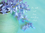 BLUE FLOWERS IN VASE: PSALM 46:10