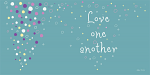 BUBBLES: LOVE ONE ANOTHER