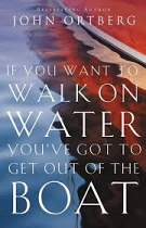 IF YOU WANT TO WALK ON WATER YOUVE GOT TO GET OUT OF THE BOAT