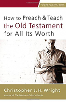 HOW TO PREACH & TEACH THE OLD TESTAMENT FOR ALL ITS WORTH