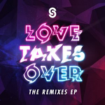LOVE TAKES OVER THE REMIXES EP